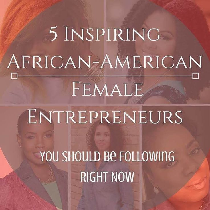 5 Inspiring African-American Female Entrepreneurs You Should Be Following If You're Serious About Growing Your Business