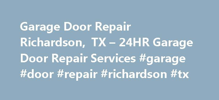 Garage Door Repair Richardson, TX – 24HR Garage Door Repair Services #garage #door #repair #richardson #tx http://oregon.nef2.com/garage-door-repair-richardson-tx-24hr-garage-door-repair-services-garage-door-repair-richardson-tx/  # Best Garage Doors Our Garage Door / Gate Services Garage Door Installation Of All Makes Garage Door Sections Repair Commercial & Residential Garage Doors Garage Door Openers Install Garage Door Openers Repair/Install Garage Door Springs Repair Or Replacement…