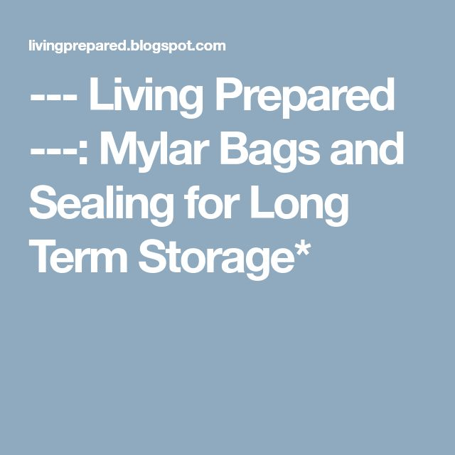 --- Living Prepared ---: Mylar Bags and Sealing for Long Term Storage*