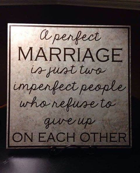 A perfect marriage is just two imperfect people who refuse to give up on each other...