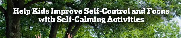 Help Kids Improve Self-Control and Focus with Self-Calming Activities
