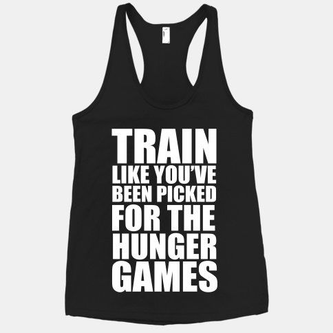 Train for the Hunger Games. Maybe if I wore this I would be more motivate :-/