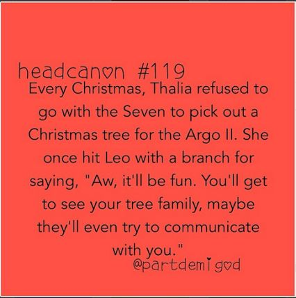 percy jackson head canon<--this isnt even funny, even though it has Leo in it. everytime i think of Thalia being a tree i think of how she turned into one, and then i think of luke, and then i think of the ship, and then i remember that it sank. and then i cry.