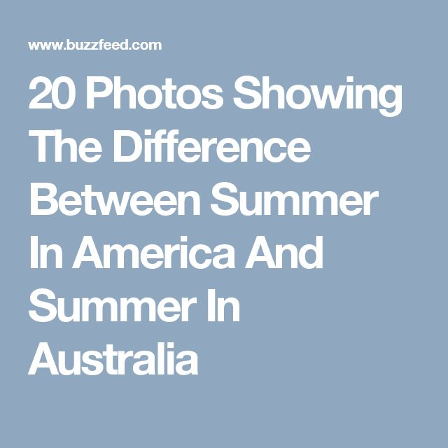 20 Photos Showing The Difference Between Summer In America And Summer In Australia