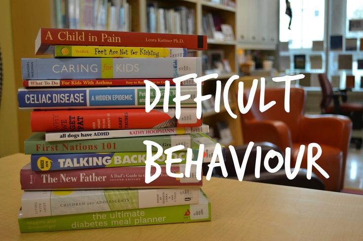 Difficult Behaviour - Resource list from the BC Children's Hospital Library