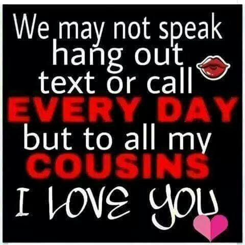 We may not speak, hang out, text, or call every day but to all my cousins, Love You