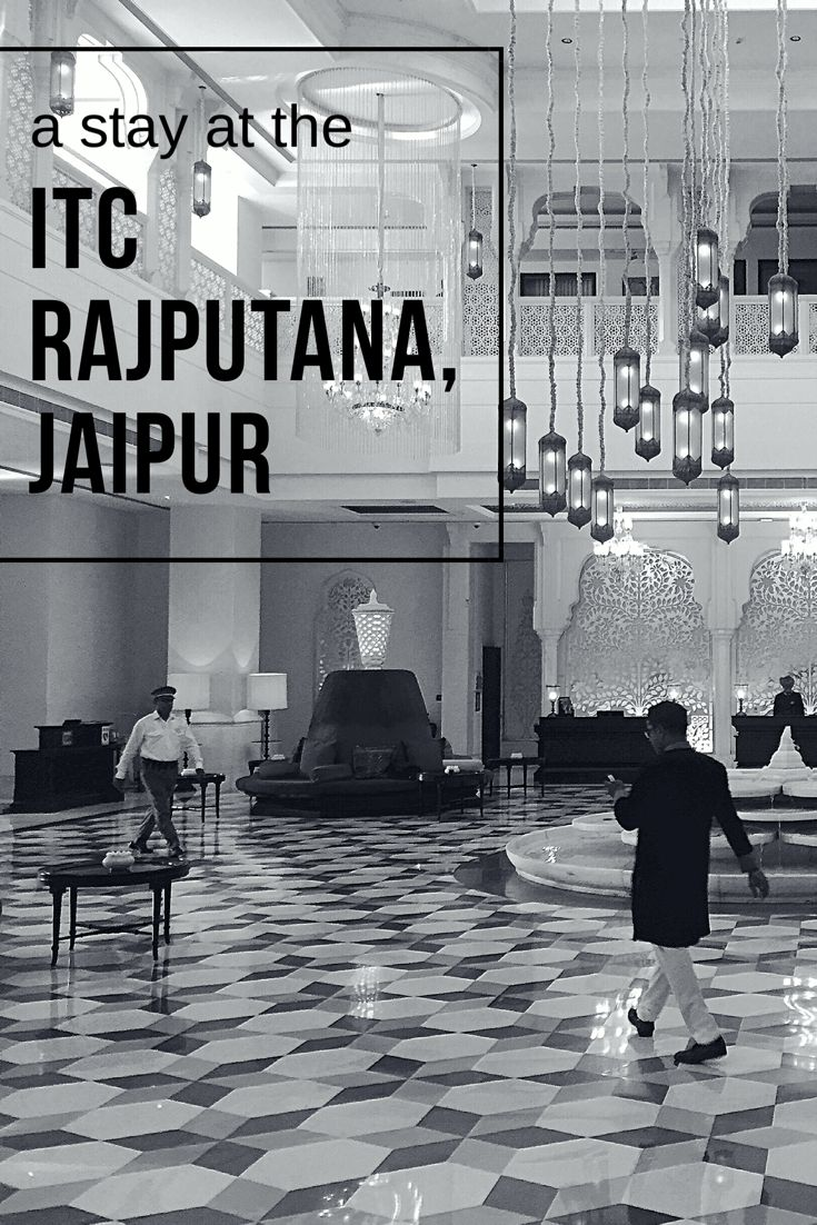 A Stay at the ITC Rajputana, Jaipur