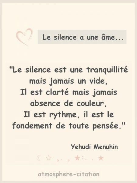 Le silence Il est rythme ☾ ☆ ¸. ¸ ★:. . ★ Le silence est une tranquillité mais jamais un vide, Il est clarté mais jamais absence de couleur, Il est rythme, il est le fondement de toute pensée. - Yehudi Menuhin