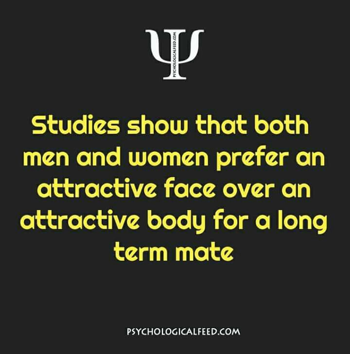 studies show that both men and women prefer an attractive face over an attractive body for a long term mate.