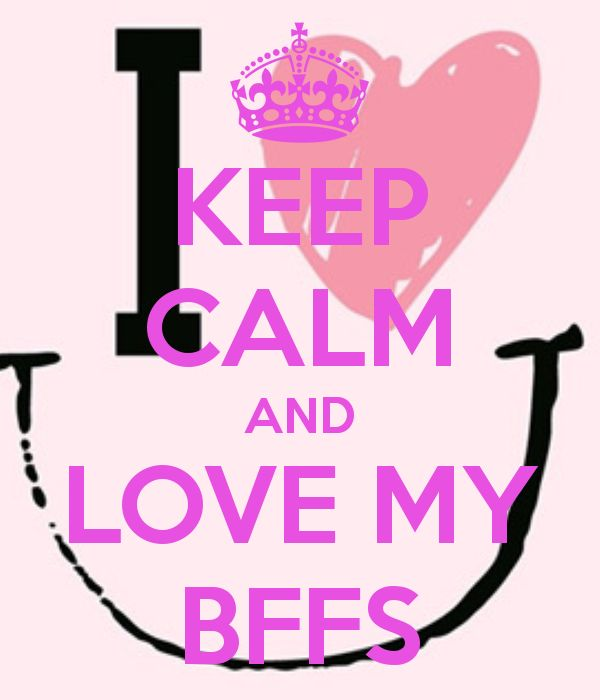 stay calm pics | KEEP CALM AND LOVE MY BFFS - KEEP CALM AND CARRY ON Image Generator ...