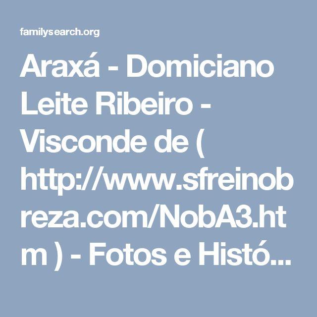 Araxá - Domiciano Leite Ribeiro - Visconde de ( http://www.sfreinobreza.com/NobA3.htm ) - Fotos e Histórias — FamilySearch.org
