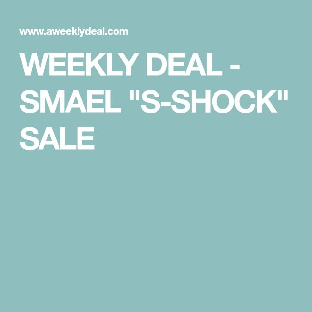 """WEEKLY DEAL - SMAEL """"S-SHOCK"""" SALE"""