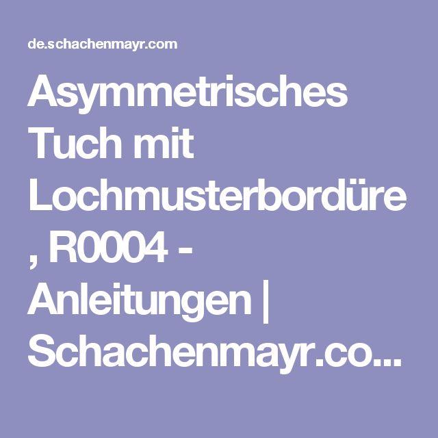 Asymmetrisches Tuch mit Lochmusterbordüre, R0004 - Anleitungen | Schachenmayr.com
