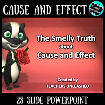 Cause and Effect:  This 28 slide PowerPoint presentation will  engage your students and teach them how to understand cause and effect relationships in text. Students will learn cause and effect relationships through sentence examples and test questions.  Have some smelly fun while learning about cause and effect!! Designed to help solidify student's knowledge in Common Core standard:  RI.3.8 ...