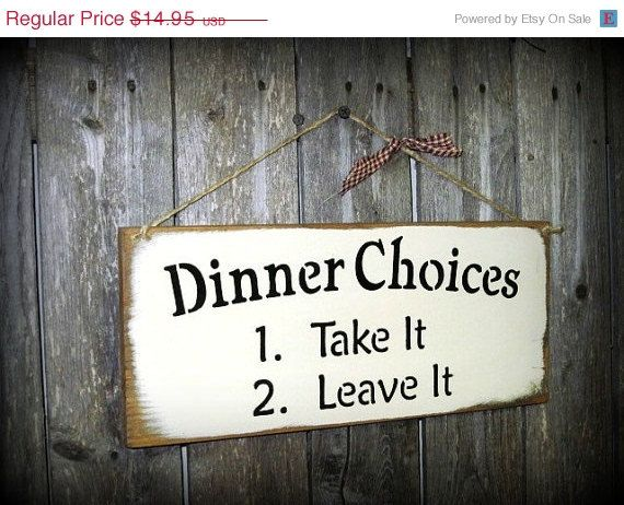 ON SALE Dinner Choices  1  Take it  2  Leave it by Woodticks, $10.00