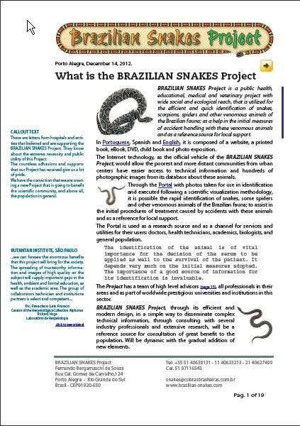 BRAZILIAN SNAKES Project is a public health,  educational, medical and veterinary project with  wide social and ecological reach, that is utilized for  the efficient and quick identification of snakes,  scorpions, spiders and other venomous animals of  the Brazilian fauna; as a help in the initial measures  of accident handling with these venomous animals  and as a reference source for local support.