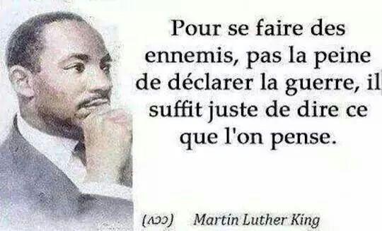 Pour se faire des ennemis, pas la peine de déclarer la guerre, il suffit juste de dire ce que l'on pense. Citation, Pasteur Martin Luther King