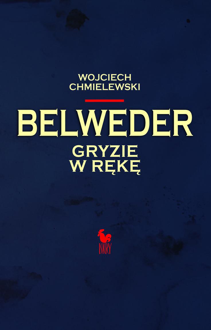 """""""Belweder gryzie w rękę"""" Wojciech Chmielewski Cover by Janusz Barecki Published by Wydawnictwo Iskry 2017"""