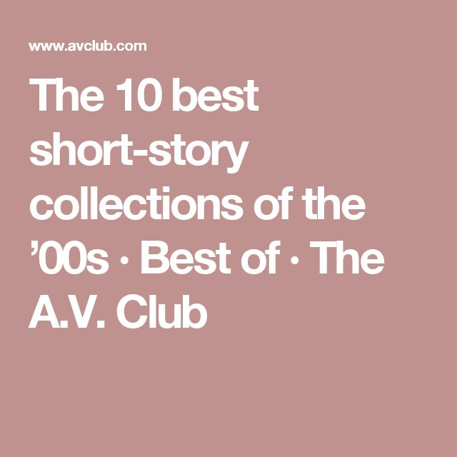 The 10 best short-story collections of the '00s        · Best of       · The A.V. Club