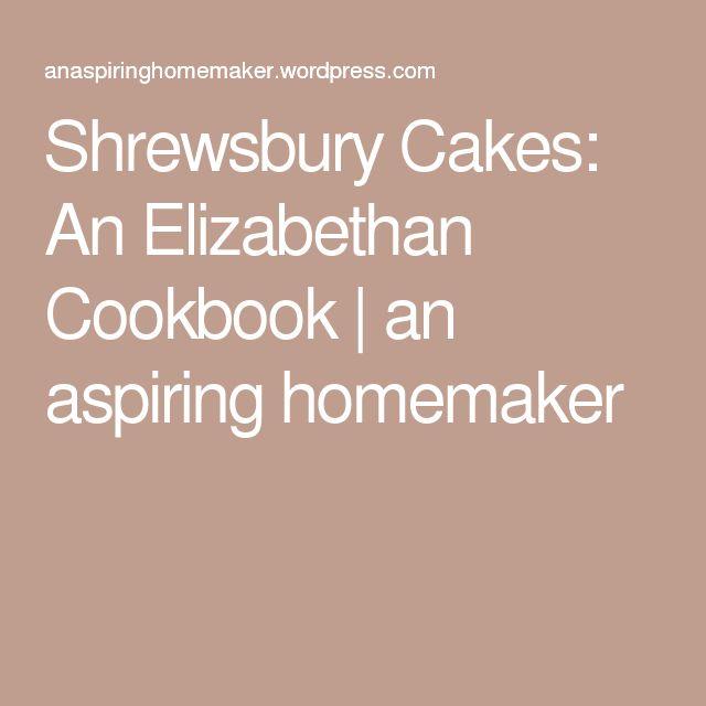 Shrewsbury Cakes: An Elizabethan Cookbook | an aspiring homemaker