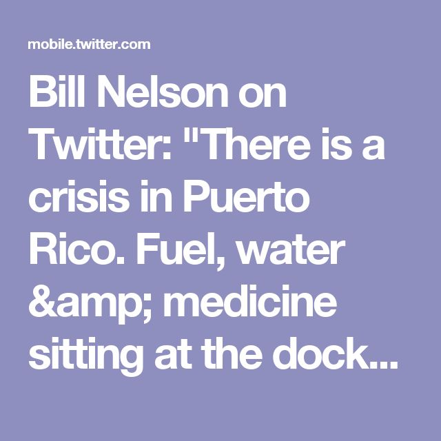"""Bill Nelson on Twitter: """"There is a crisis in Puerto Rico. Fuel, water & medicine sitting at the docks. Need immediate response by US military. Where is the cavalry?"""""""