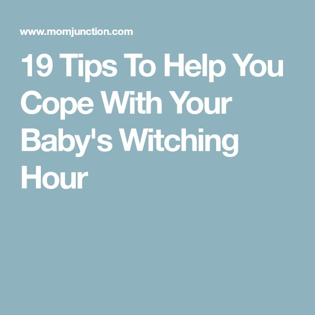 19 Tips To Help You Cope With Your Baby's Witching Hour