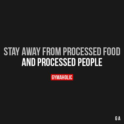 Stay Away From Processed Food And Processed People