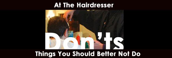 Things You Should Really Not Do At Your Hairdresser! Unless You Want To Ruin Your Haircut?! - http://www.tinnituzz.com/forbidden-hairdresser/