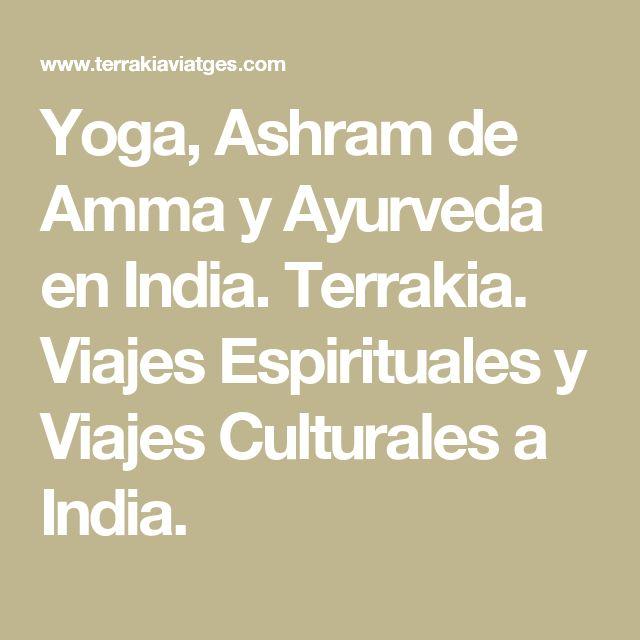 Yoga, Ashram de Amma y Ayurveda en India. Terrakia. Viajes Espirituales y Viajes Culturales a India.