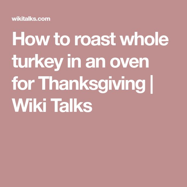 How to roast whole turkey in an oven for Thanksgiving   Wiki Talks
