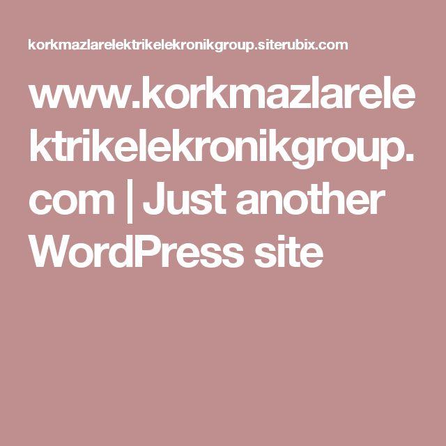 www.korkmazlarelektrikelekronikgroup.com | Just another WordPress site