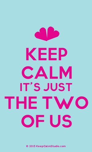 Keep Calm It's Just Two Of Us