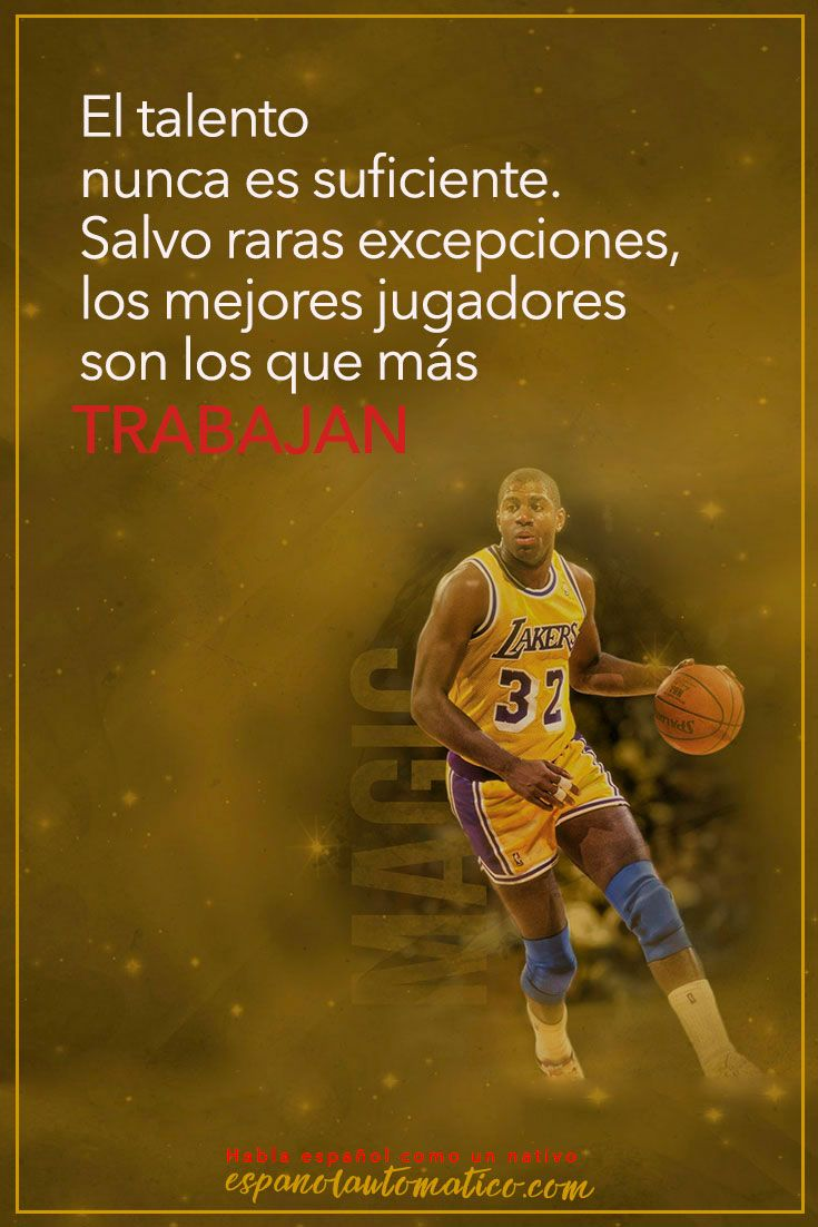 El talento nunca es suficiente. Salvo algunas excepciones, los mejores jugadores son los que más trabajan - Magic Johnson. ✿ Spanish learning / Spanish Language / Spanish vocabulary / Spoken Spanish ✿ Learn Spanish in fun and easy way with our podcast: http://espanolautomatico.com/podcast/  REPIN for later
