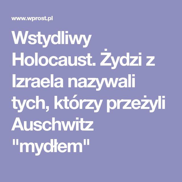 """Wstydliwy Holocaust. Żydzi z Izraela nazywali tych, którzy przeżyli Auschwitz """"mydłem"""""""