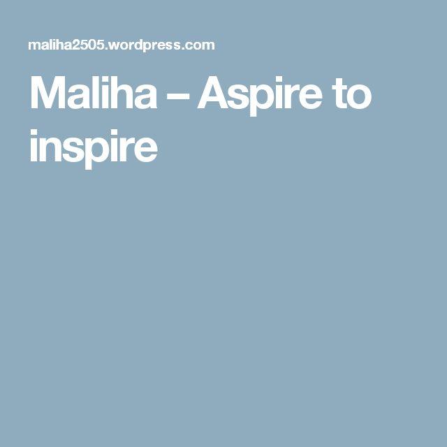 Maliha – Aspire to inspire