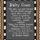 This dairy cow pack includes: *One non-fiction passage about dairy cows with follow up questions *I Learned…I am still wondering… graphic organizer *Dairy Cow writing template **Meets Common Core Standards: CCSS ELA RI.2.1, CCSS ELA RI.2.4, CCSS ELA RI.2.6 By Deedee Hendrix