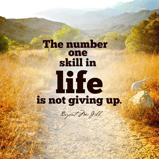 Positive Quotes about Give Up Not Give Up, Number One Skill in Life Inspirational Quotes about life The Number One skill in life is not GIVING UP. Happiness