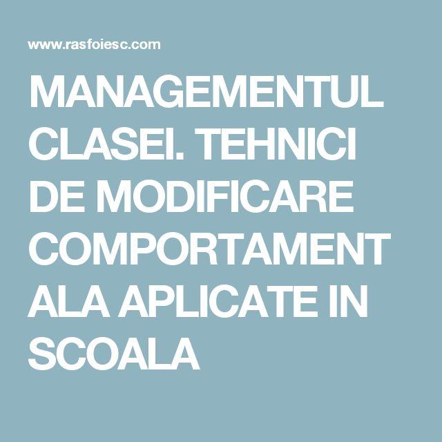 MANAGEMENTUL CLASEI. TEHNICI DE MODIFICARE COMPORTAMENTALA APLICATE IN SCOALA