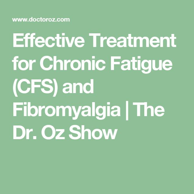 Effective Treatment for Chronic Fatigue (CFS) and Fibromyalgia | The Dr. Oz Show