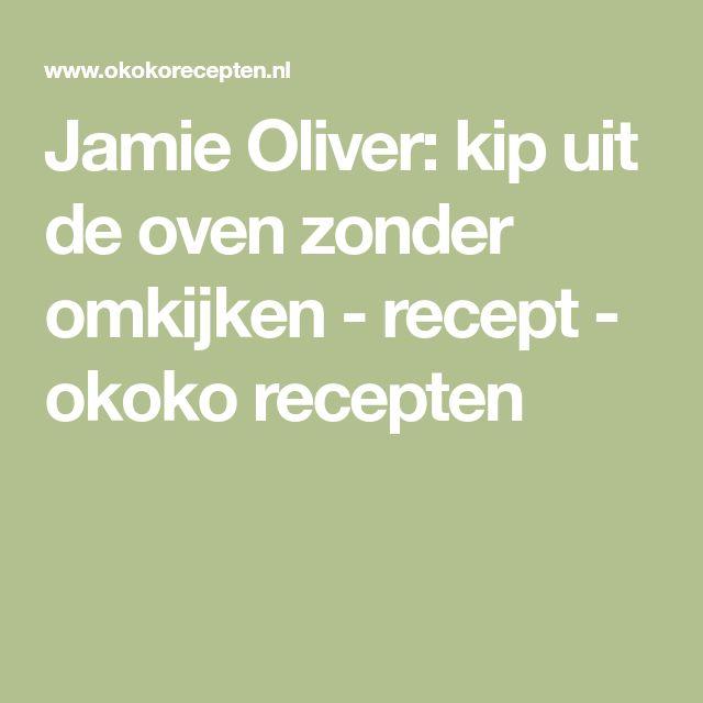 Jamie Oliver: kip uit de oven zonder omkijken - recept - okoko recepten