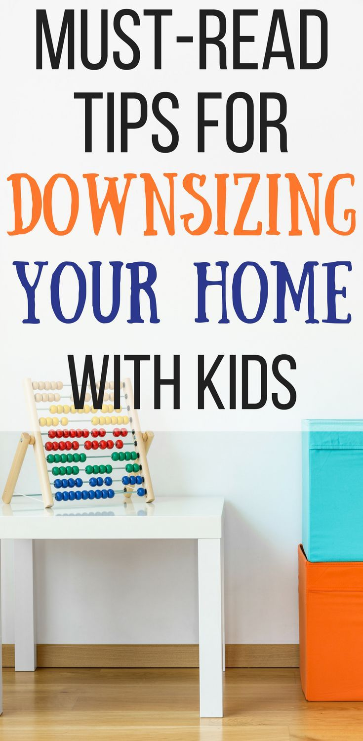 Must Read Tips For Downsizing Your Home With Kids If You Re Planning On Need To This Article So Helpful