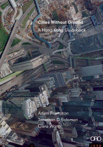 Cities Without Ground: A Hong Kong Guidebook: Jonathan Solomon, Clara Wong, Adam Frampton: 9781935935322: Amazon.com: Books