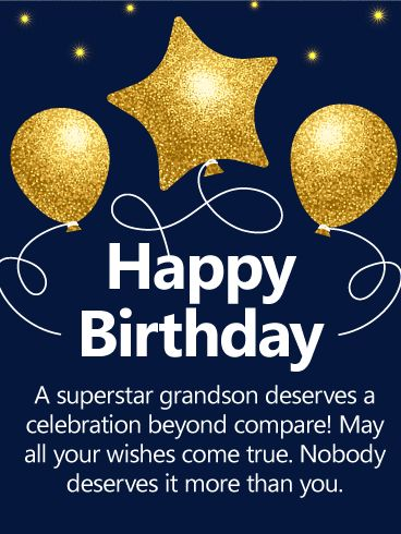 """To a Superstar Grandson! Happy Birthday Wishes Card: Brilliant gold balloons will have a special grandson in your life floating on air as he celebrates his birthday this year! With a deep blue background, this birthday card has a classic design, making it perfect for any age. What really stands out is the sentimental message: """"May all your wishes come true. Nobody deserves it more than you."""""""