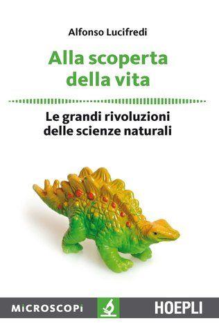 Alla scoperta della vita - le grandi rivoluzioni delle scienze naturali