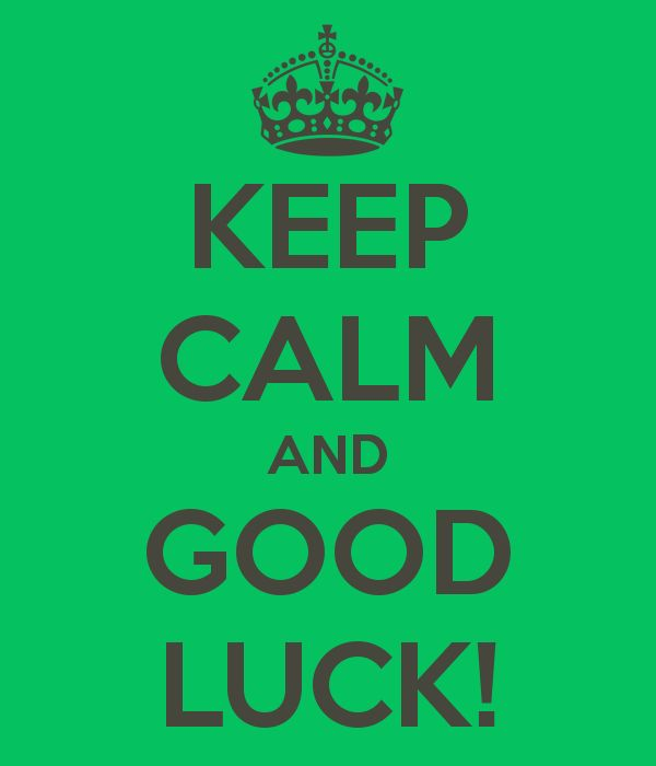 KEEP CALM AND GOOD LUCK! - KEEP CALM AND CARRY ON Image Generator - brought to you by the Ministry of Information