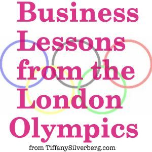 Business Lessons from the London OlympicsOlympics Games, Valuable Business, Tiffany Silverberg, Wordy Entrepreneur, London Olympics, Business Lessons