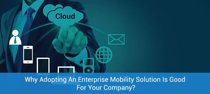 Why Adopting An #Enterprise #Mobility #Solution Is Good For Your Company?