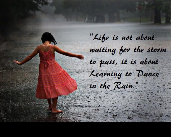 life-is-not-about-waiting-for-the-storm-to-pass-it-is-about-learning-to-dance-in-the-rain.jpeg 578×465 pixels