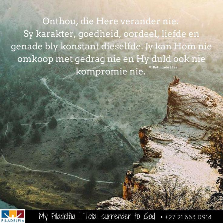 Onthou, die Here verander nie. Sy karakter, goedheid, oordeel, liefde en genade bly konstant dieselfde. Jy kan Hom nie omkoop met gedrag nie en Hy duld ook nie kompromie nie.