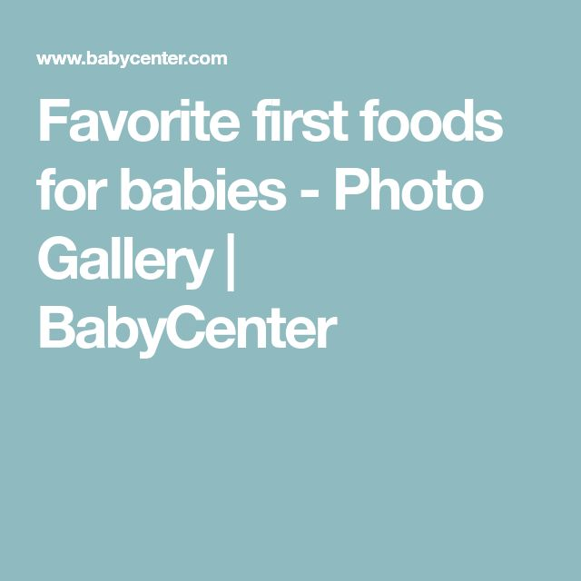 Favorite first foods for babies - Photo Gallery   BabyCenter